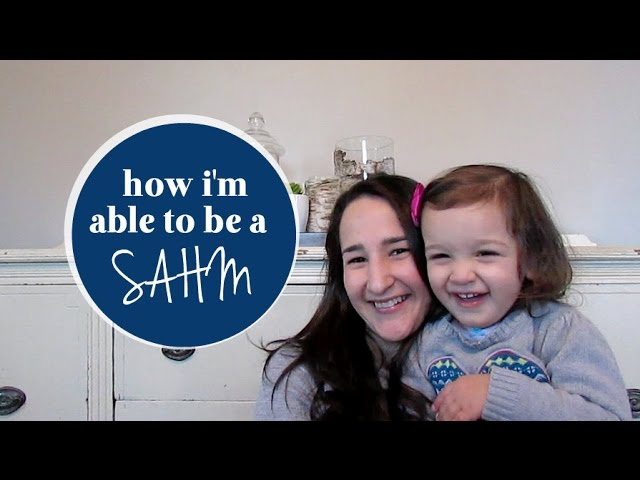 How I'm Able To Be A SAHM (Stay At Home Mom)