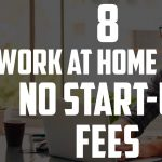 8 WORK AT HOME JOBS WITH NO START UP FEES